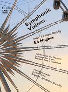 Symphonic Visions: Music for Silent Films by Ed Hughes