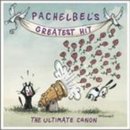 Pachelbel�s Greatest Hit: The Ultimate Canon
