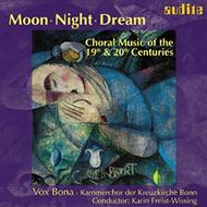 Moon - Night - Dream: Choral Music of the 19th and 20th Centuries | Audite AUDITE97483
