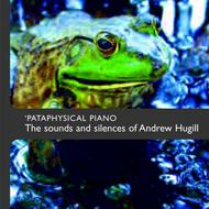 Pataphysical Piano: The sounds and silences of Andrew Hugill | UH Recordings 20011008