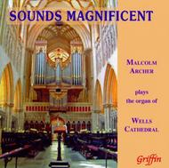 Sounds Magnificent: Malcolm Archer plays the organ of Wells Cathedral | Griffin GCCD4075