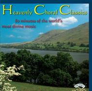 Heavenly Choral Classics (80 minutes of the world�s most divine music)