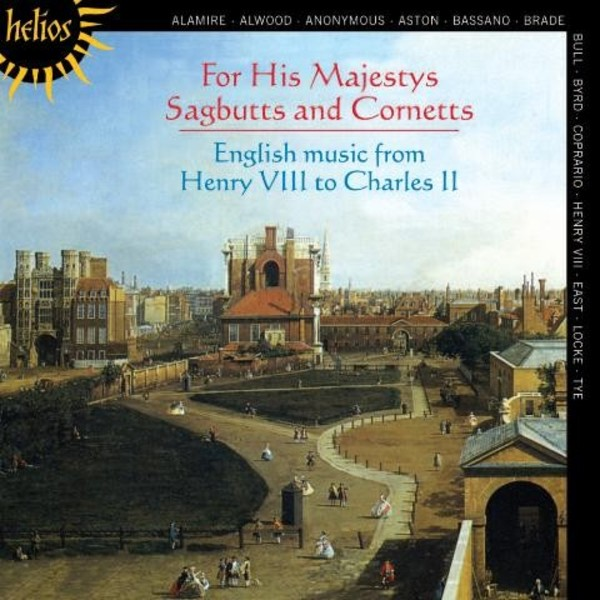 For His Majestys Sagbutts and Cornetts: English Music from Henry VIII to Charles II | Hyperion - Helios CDH55406