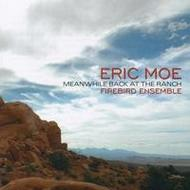 Eric Moe - Meanwhile Back at the Ranch | New World Records NW80741
