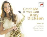 Amy Dickson - Catch Me If You Can | Sony 88843027202