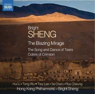 Bright Sheng - The Blazing Mirage, Songs and Dances of Tears, Colors of Crimson