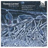 Thomas Larcher - What Becomes | Harmonia Mundi HMU907604