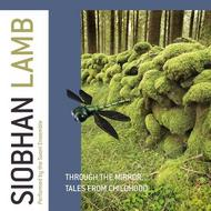 Siobhan Lamb - Through the Mirror, Tales from Childhood | Proprius PRCD2074