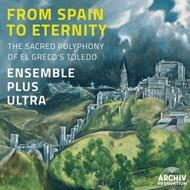 From Spain to Eternity: The Sacred Polyphony of El Greco's Toledo | Deutsche Grammophon - Archiv 4792610