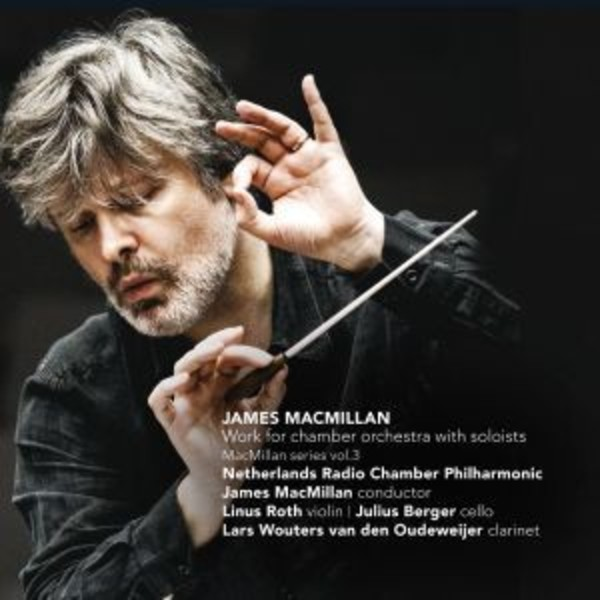 James MacMillan Vol.3 Work for Chamber Orchestra with Soloists | Challenge Classics CC72638