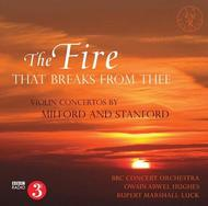 The Fire that Breaks from Thee - Violin Concertos by Milford and Stanford | EM Records EMRCD023