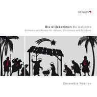 Bis willekommen (Be welcome): Anthems and Motets for Advent, Christmas and Epiphany | Genuin GEN14314