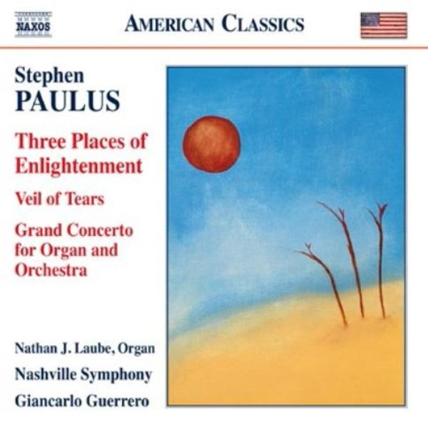 Stephen Paulus - Three Places of Enlightenment , Veil of Tears, Grand Concerto | Naxos - American Classics 8559740