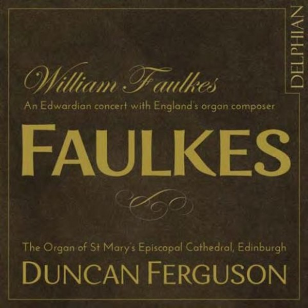 William Faulkes - An Edwardian Concert with England's Organ Composer | Delphian DCD34148