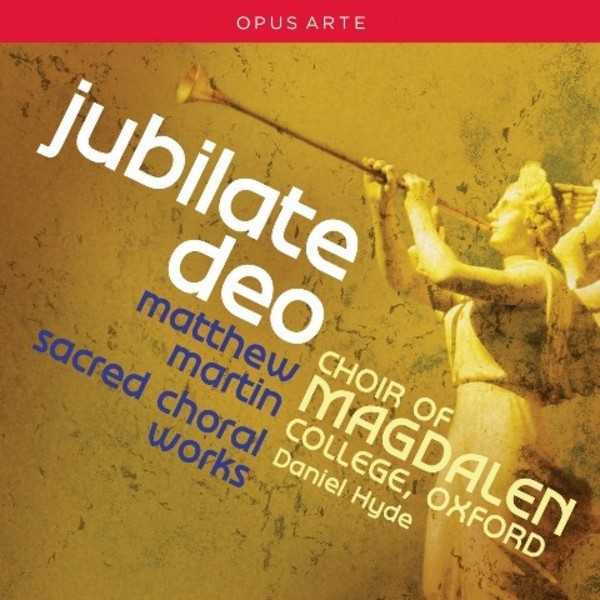 Jubilate Deo: Sacred Choral Works by Matthew Martin | Opus Arte OACD9030D