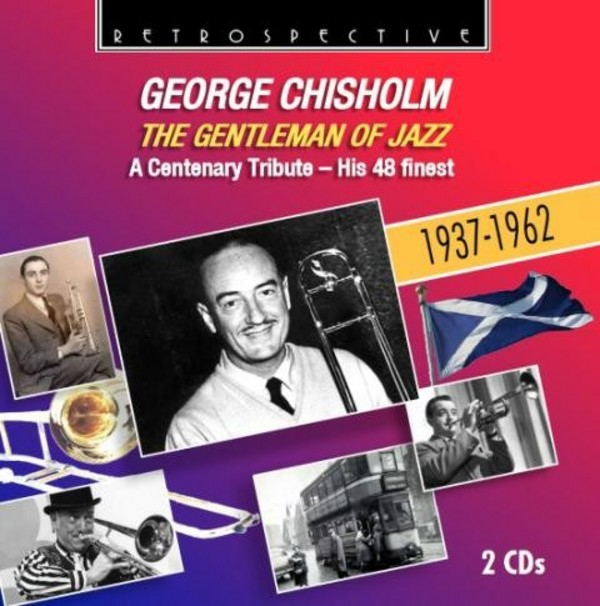 George Chisholm: The Gentleman of Jazz (His 48 finest) | Retrospective RTS4261