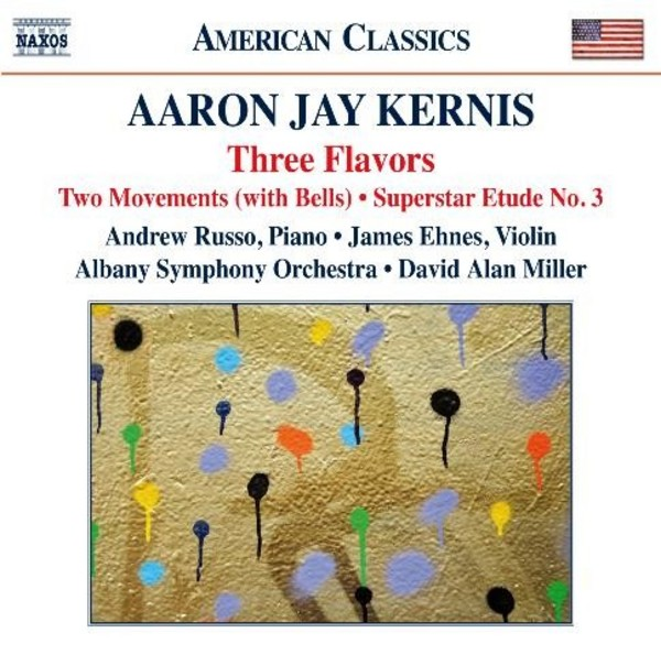 Aaron Jay Kernis - Three Flavors, Two Movements, Superstar Etude No.3 | Naxos - American Classics 8559711