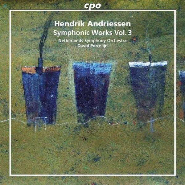 Hendrik Andriessen - Symphonic Works Vol.3 | CPO 7777232