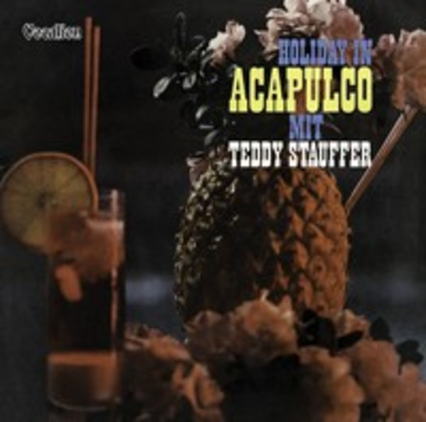 Teddy Stauffer & His Orchestra: Holiday in Acapulco | Dutton CDLF8150