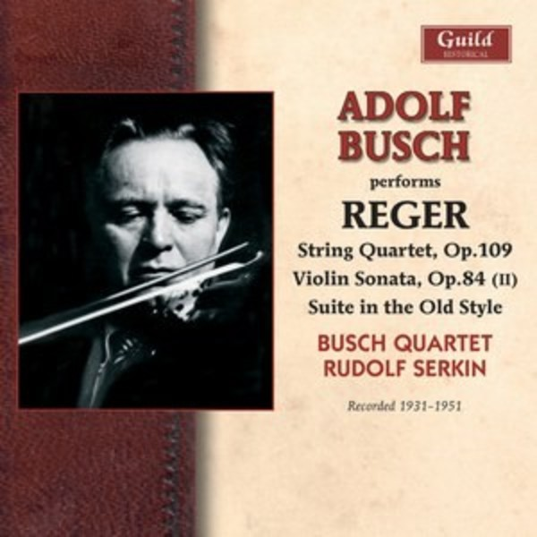 Adolf Busch performs Reger (1931-51) | Guild - Historical GHCD2412