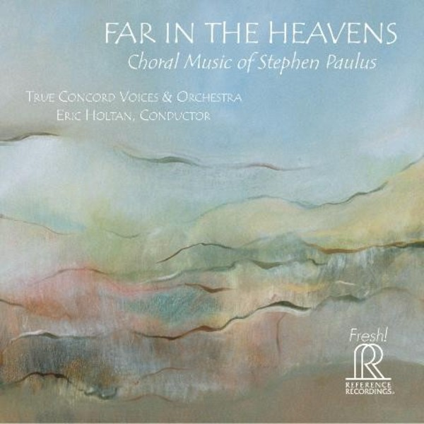 Far in the Heavens: Choral Music of Stephen Paulus | Reference Recordings FR716