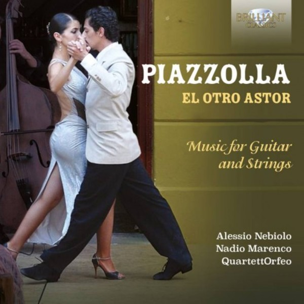 Piazzolla - El Otro Astor (Music for Guitar and Strings) | Brilliant Classics 95139BR