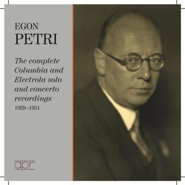 Egon Petri: The Complete Columbia & Electrola Recordings 1929-51 | APR APR7701