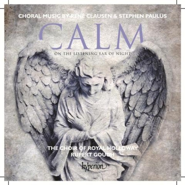 Calm on the Listening Ear of Night (Choral Music by Rene Clausen & Stephen Paulus) | Hyperion CDA68110