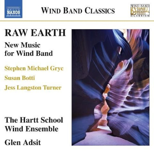 Raw Earth: New Music for Wind Band | Naxos - Wind Band Classics 8573342