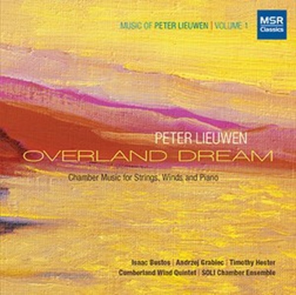Peter Lieuwen - Overland Dream (Chamber Music for Strings, Winds and Piano) | MSR Classics MS1581