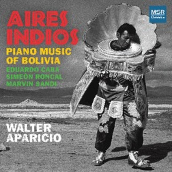 Aires Indios: Piano Music of Bolivia | MSR Classics MS1546