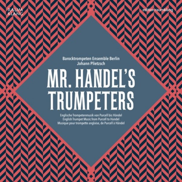 Mr Handel's Trumpeters: English Trumpet Music from Purcell to Handel | Raumklang RK3406