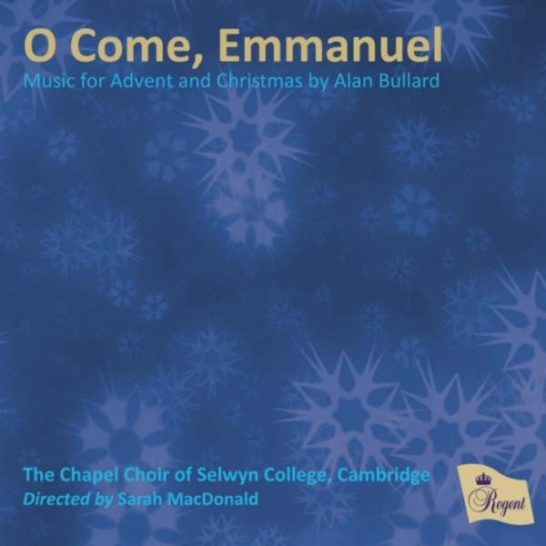 O Come, Emmanuel: Music for Advent and Christmas by Alan Bullard | Regent Records REGCD456