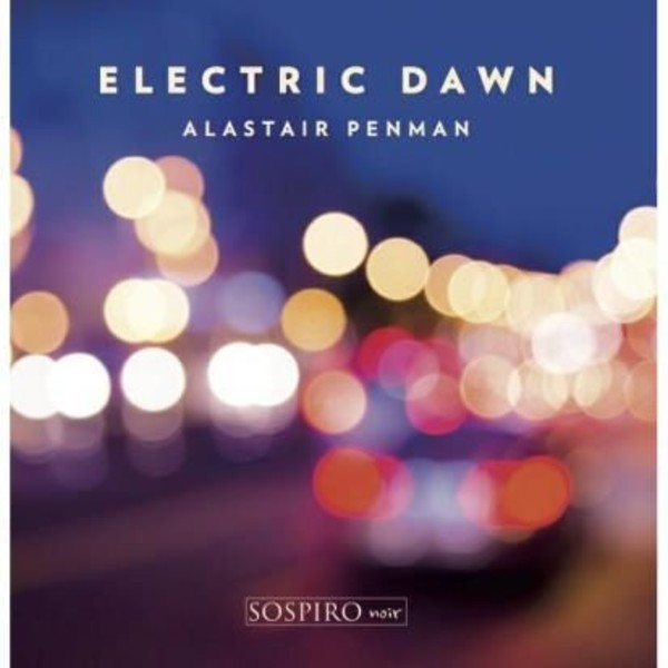 Alastair Penman: Electric Dawn | Sospiro Noir SOSAP100115