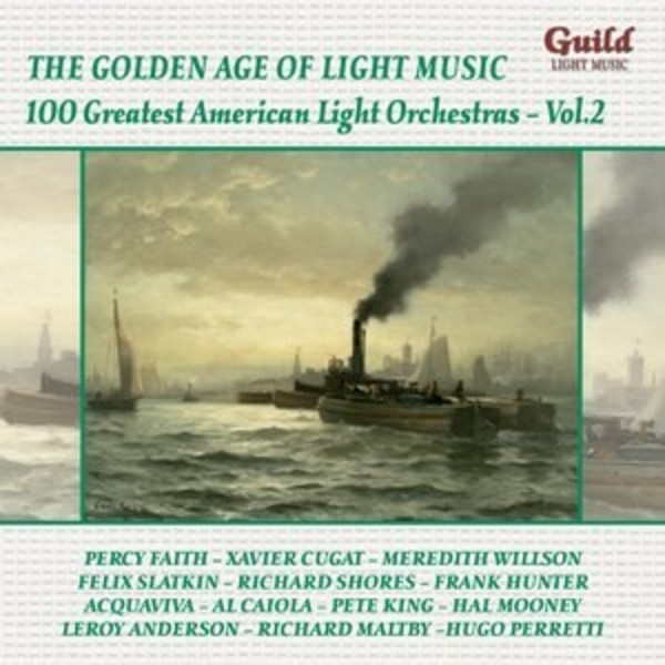 Golden Age of Light Music: 100 Greatest American Light Orchestras Vol.2 | Guild - Light Music GLCD5231