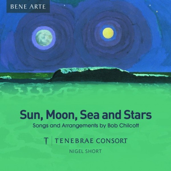 Sun, Moon, Sea and Stars: Songs and Arrangements by Bob Chilcott | Signum SIGCD903