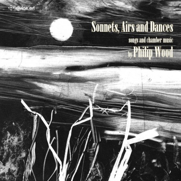 Sonnets, Airs & Dances: Songs & chamber music by Philip Wood | Divine Art DDA25131