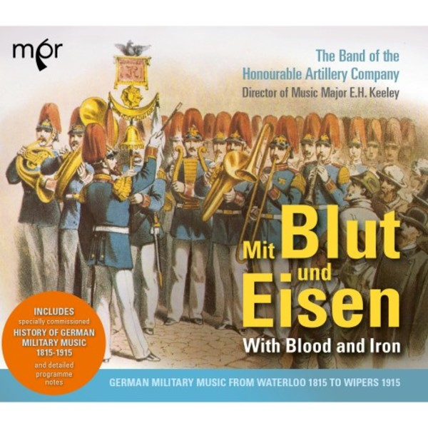 Mit Blut und Eisen: German Military Music from Waterloo 1815 to Wipers 1915 | MPR MPR002