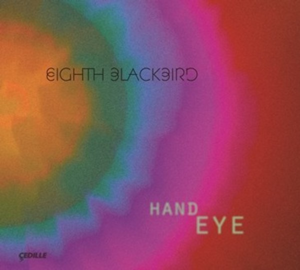 Eighth Blackbird: Hand Eye | Cedille Records CDR90000162