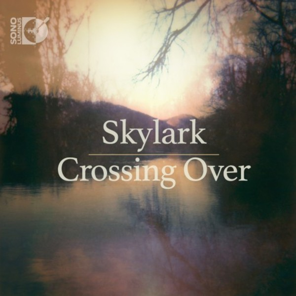 Skylark: Crossing Over | Sono Luminus DSL92200