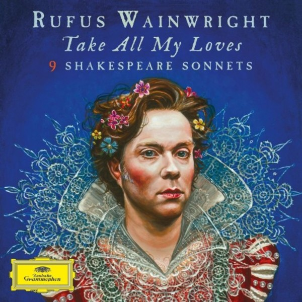 Rufus Wainwright - Take All My Loves (9 Shakespeare Sonnets) | Deutsche Grammophon 4795508