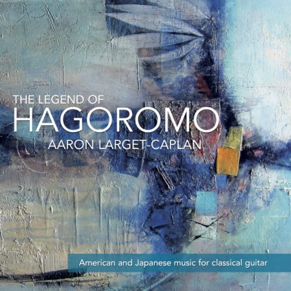 The Legend of Hagoromo: American & Japanese music for classical guitar | Stone Records 5060192780567