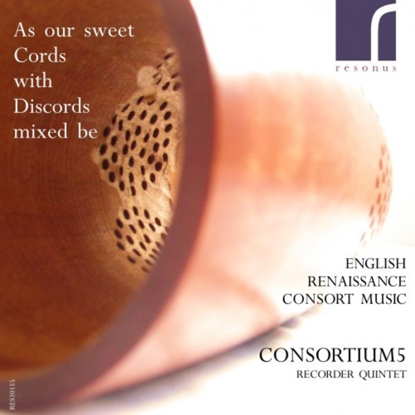 As our sweet Cords with Discords mixed be: English Renaissance Consort Music | Resonus Classics RES10155