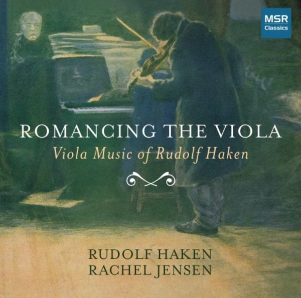 Romancing the Viola: Viola Music of Rudolf Haken | MSR Classics MS1609