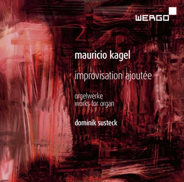 Mauricio Kagel - Improvisation ajoutee (Works for organ) | Wergo WER73452
