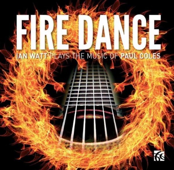 Fire Dance: Ian Watt plays the music of Paul Coles | Nimbus - Alliance NI6329