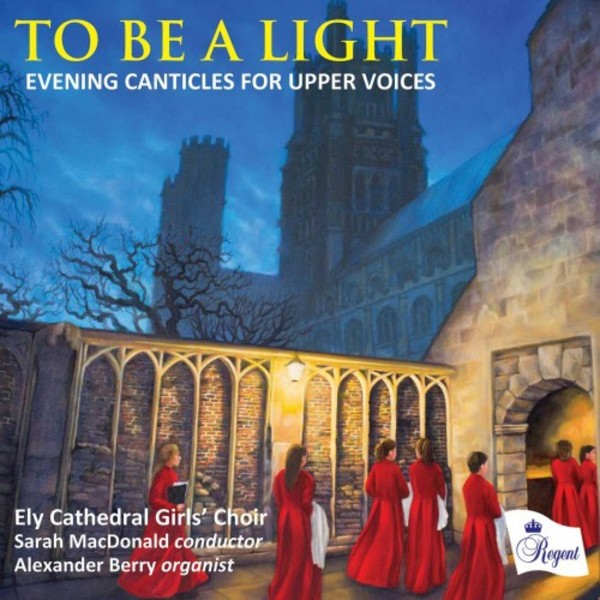 To Be a Light: Evening Canticles for Upper Voices | Regent Records REGCD477