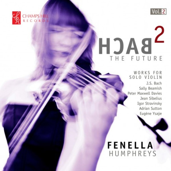 Bach 2 the Future Vol.2 (Works for Solo Violin) | Champs Hill Records CHRCD118