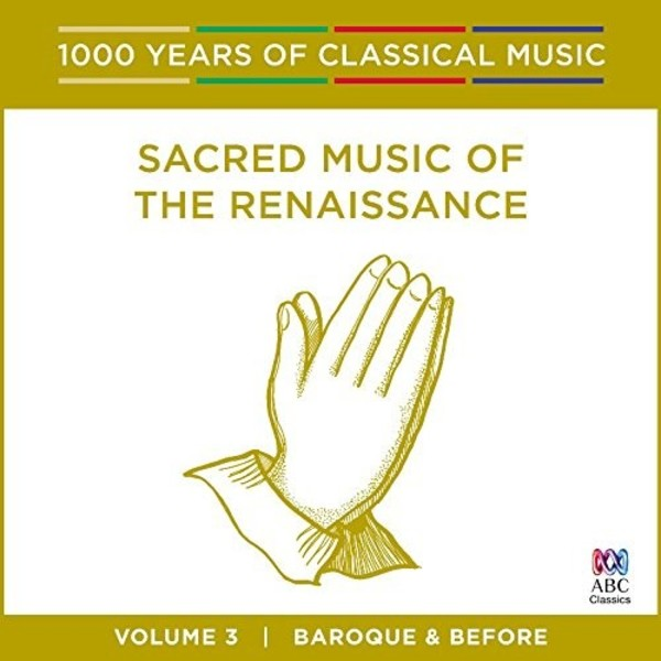1000 Years of Classical Music Vol.3: Sacred Music of the Renaissance | ABC Classics ABC4812731