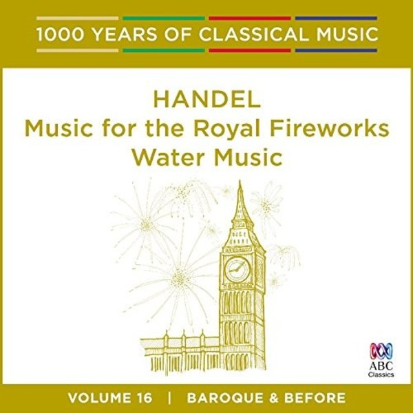 1000 Years of Classical Music Vol.16: Handel - Music for the Royal Fireworks, Water Music | ABC Classics ABC4812516